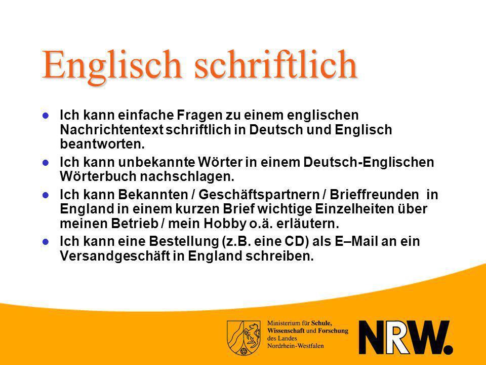 Englisch schriftlich Ich kann einfache Fragen zu einem englischen Nachrichtentext schriftlich in Deutsch und Englisch beantworten. Ich kann unbekannte