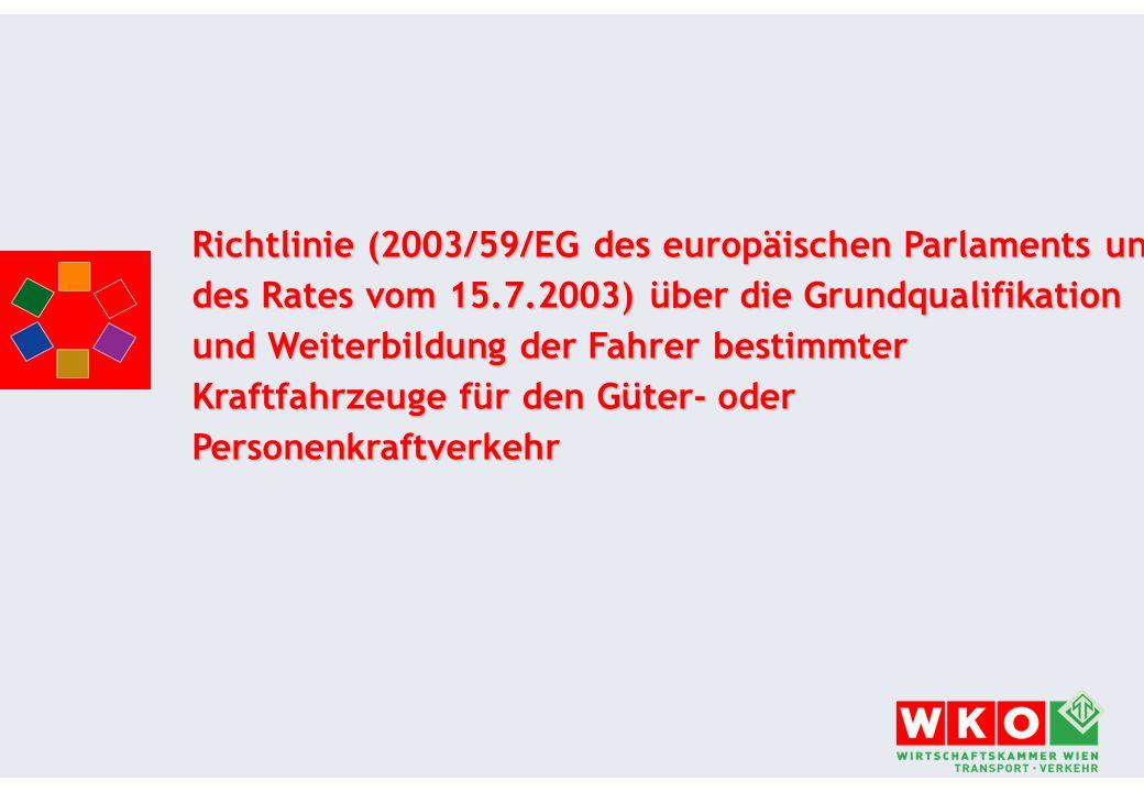 Richtlinie (2003/59/EG des europäischen Parlaments und des Rates vom 15.7.2003) über die Grundqualifikation und Weiterbildung der Fahrer bestimmter Kr