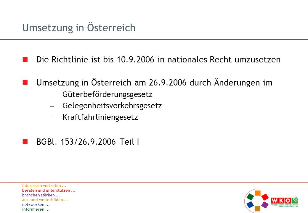 interessen vertreten... beraten und unterstützen... branchen stärken... aus- und weiterbilden... netzwerken... informieren... Umsetzung in Österreich