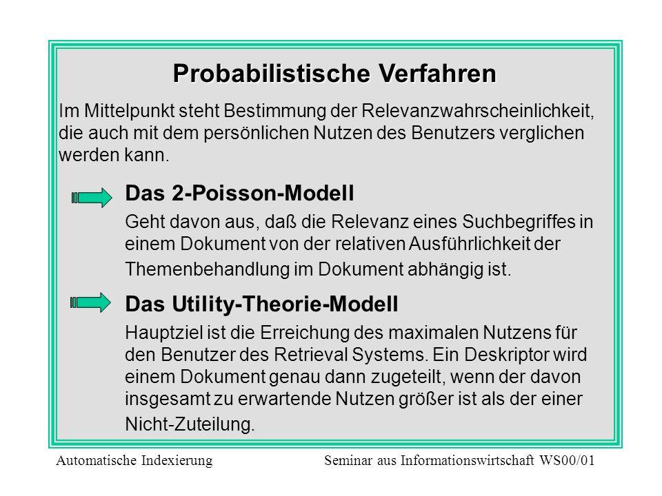 Probabilistische Verfahren Im Mittelpunkt steht Bestimmung der Relevanzwahrscheinlichkeit, die auch mit dem persönlichen Nutzen des Benutzers verglich