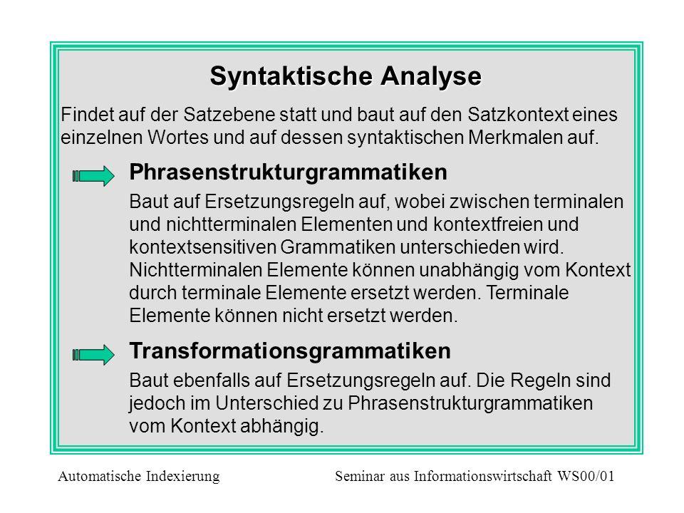 Syntaktische Analyse Findet auf der Satzebene statt und baut auf den Satzkontext eines einzelnen Wortes und auf dessen syntaktischen Merkmalen auf. Ph