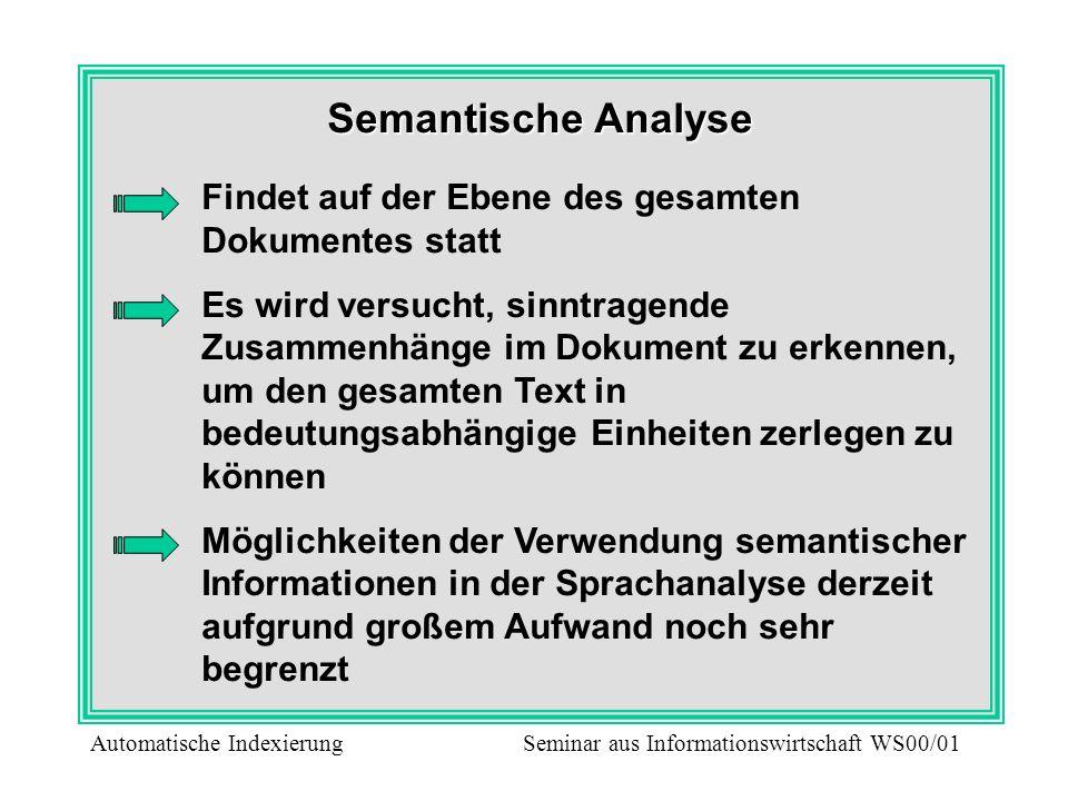 Semantische Analyse Findet auf der Ebene des gesamten Dokumentes statt Es wird versucht, sinntragende Zusammenhänge im Dokument zu erkennen, um den ge