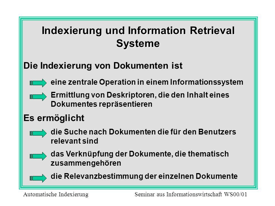 Indexierung und Information Retrieval Systeme Die Indexierung von Dokumenten ist eine zentrale Operation in einem Informationssystem Ermittlung von De