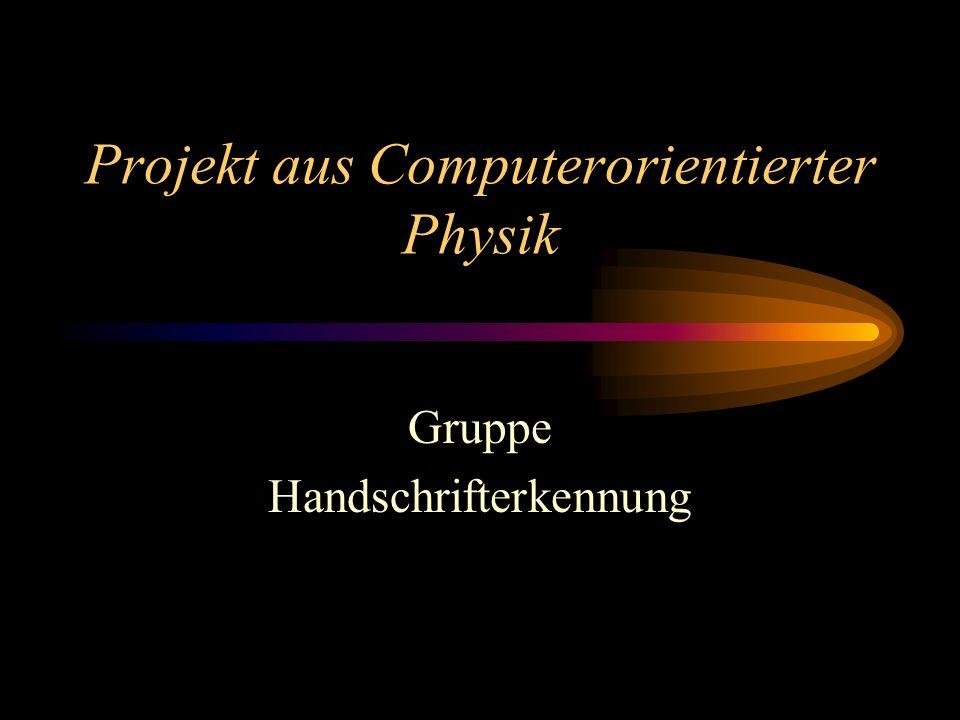 Projekt aus Computerorientierter Physik Gruppe Handschrifterkennung