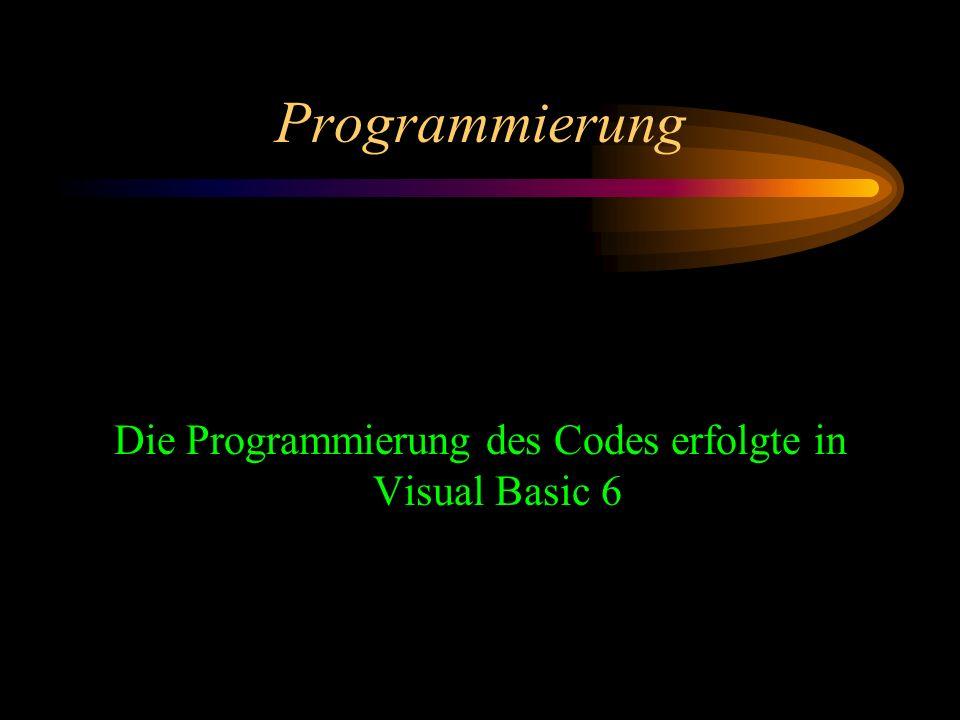 Programmierung Die Programmierung des Codes erfolgte in Visual Basic 6