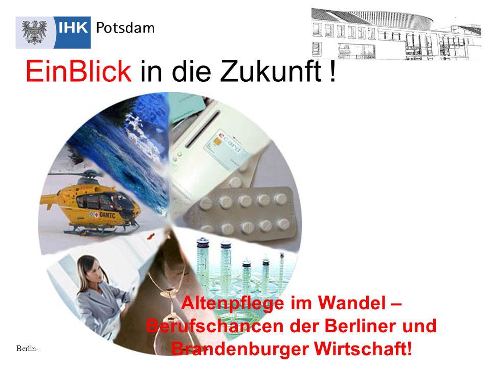 www.potsdam.ihk24.de Berlin-Brandenburger Pflegetag 2010 EinBlick in die Zukunft .