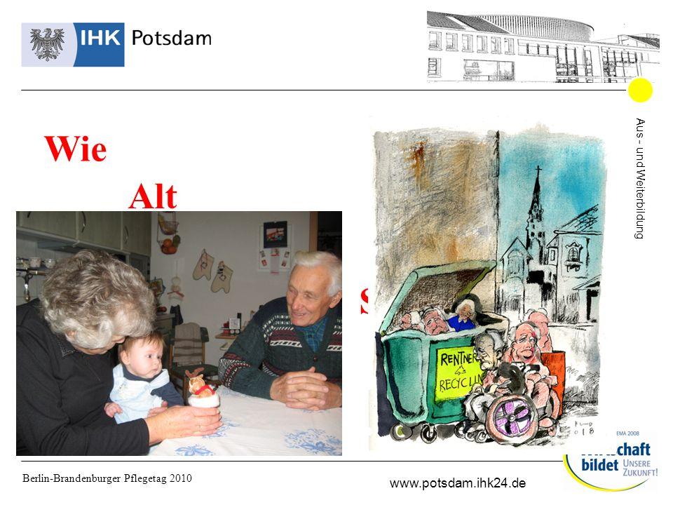 Aus - und Weiterbildung www.potsdam.ihk24.de Berlin-Brandenburger Pflegetag 2010 Wie Alt möchten Sie werden
