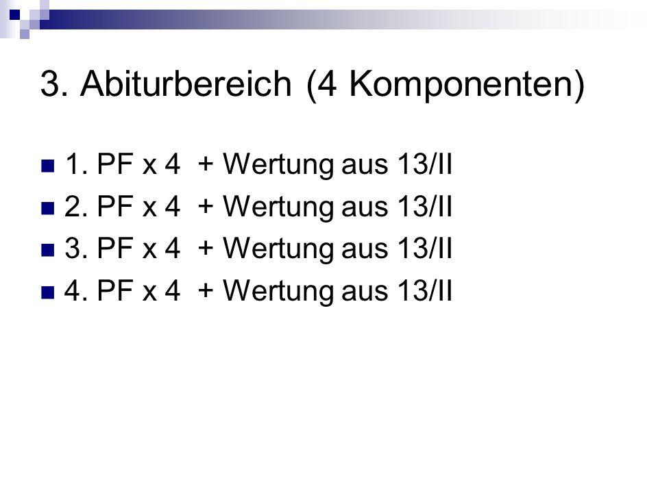 3. Abiturbereich (4 Komponenten) 1. PF x 4 + Wertung aus 13/II 2. PF x 4 + Wertung aus 13/II 3. PF x 4 + Wertung aus 13/II 4. PF x 4 + Wertung aus 13/