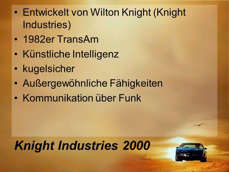 Knight Industries 2000 Entwickelt von Wilton Knight (Knight Industries) 1982er TransAm Künstliche Intelligenz kugelsicher Außergewöhnliche Fähigkeiten Kommunikation über Funk