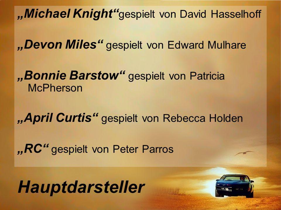 Hauptdarsteller Michael Knight gespielt von David Hasselhoff Devon Miles gespielt von Edward Mulhare Bonnie Barstow gespielt von Patricia McPherson April Curtis gespielt von Rebecca Holden RC gespielt von Peter Parros
