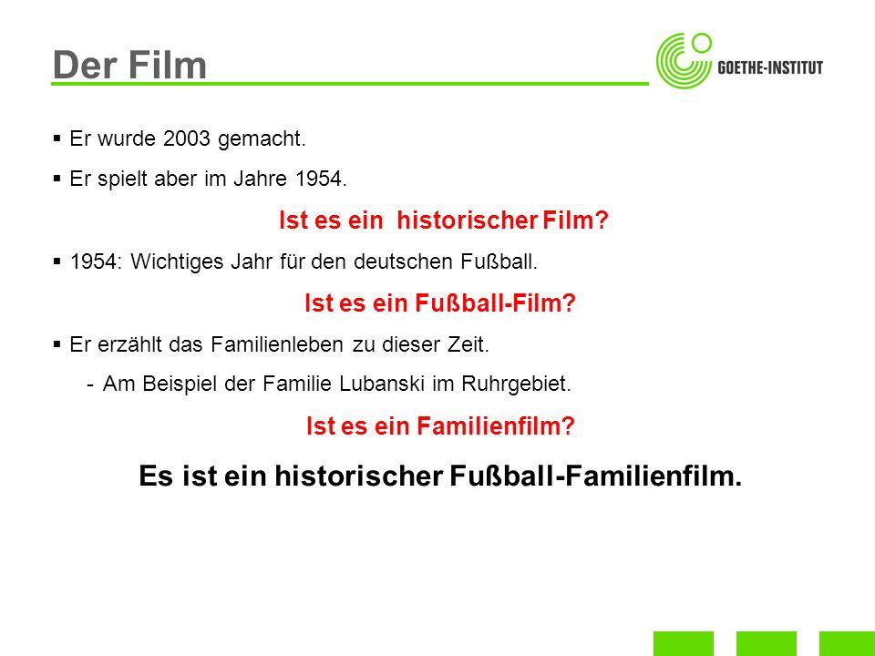 Der Film Er wurde 2003 gemacht. Er spielt aber im Jahre 1954. Ist es ein historischer Film? 1954: Wichtiges Jahr für den deutschen Fußball. Ist es ein