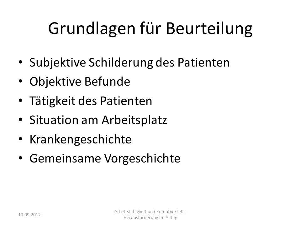 Grundlagen für Beurteilung Subjektive Schilderung des Patienten Objektive Befunde Tätigkeit des Patienten Situation am Arbeitsplatz Krankengeschichte