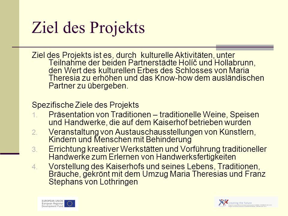 Ziel des Projekts Ziel des Projekts ist es, durch kulturelle Aktivitäten, unter Teilnahme der beiden Partnerstädte Holíč und Hollabrunn, den Wert des kulturellen Erbes des Schlosses von Maria Theresia zu erhöhen und das Know-how dem ausländischen Partner zu übergeben.
