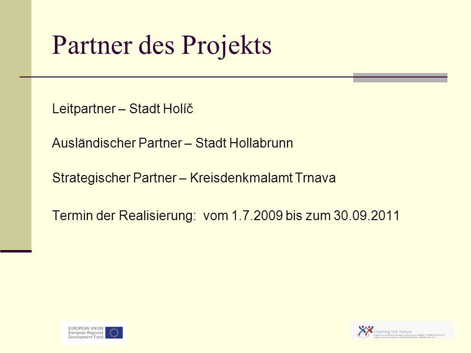 Partner des Projekts Leitpartner – Stadt Holíč Ausländischer Partner – Stadt Hollabrunn Strategischer Partner – Kreisdenkmalamt Trnava Termin der Realisierung: vom 1.7.2009 bis zum 30.09.2011