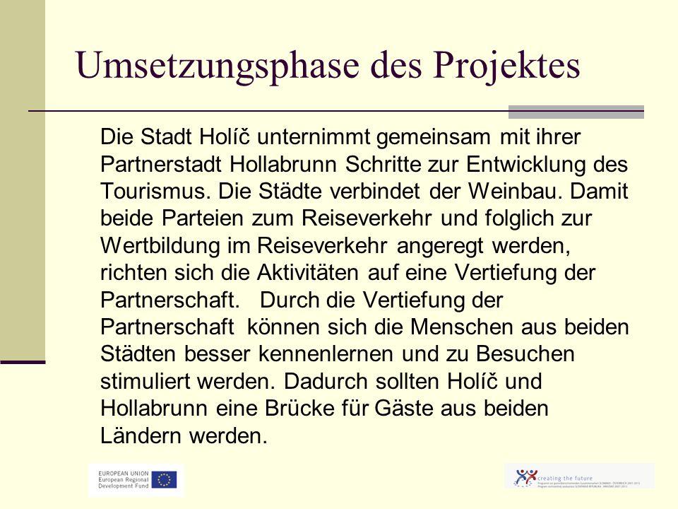 Umsetzungsphase des Projektes Die Stadt Holíč unternimmt gemeinsam mit ihrer Partnerstadt Hollabrunn Schritte zur Entwicklung des Tourismus.