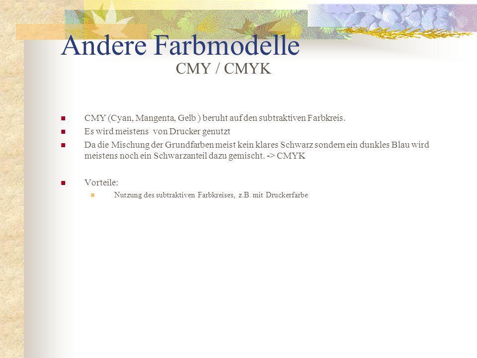 Andere Farbmodelle CMY (Cyan, Mangenta, Gelb ) beruht auf den subtraktiven Farbkreis. Es wird meistens von Drucker genutzt Da die Mischung der Grundfa