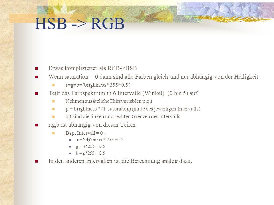 HSB -> RGB Etwas komplizierter als RGB->HSB Wenn saturation = 0 dann sind alle Farben gleich und nur abhängig von der Helligkeit r=g=b=(brightness *25