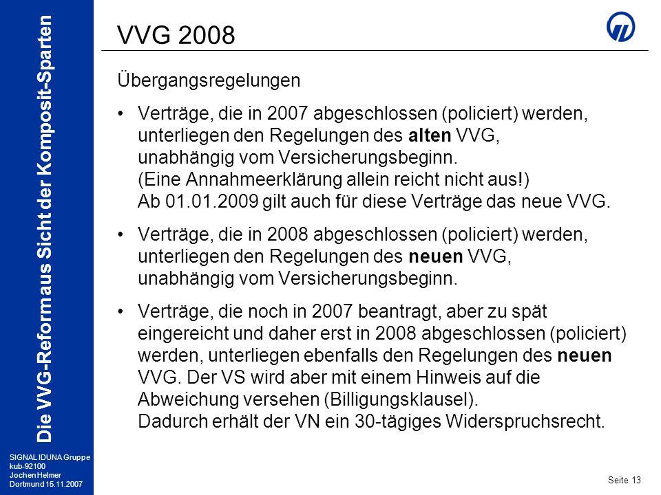 SIGNAL IDUNA Gruppe kub-92100 Jochen Helmer Dortmund 15.11.2007 Die VVG-Reform aus Sicht der Komposit-Sparten Seite 13 VVG 2008 Übergangsregelungen Ve