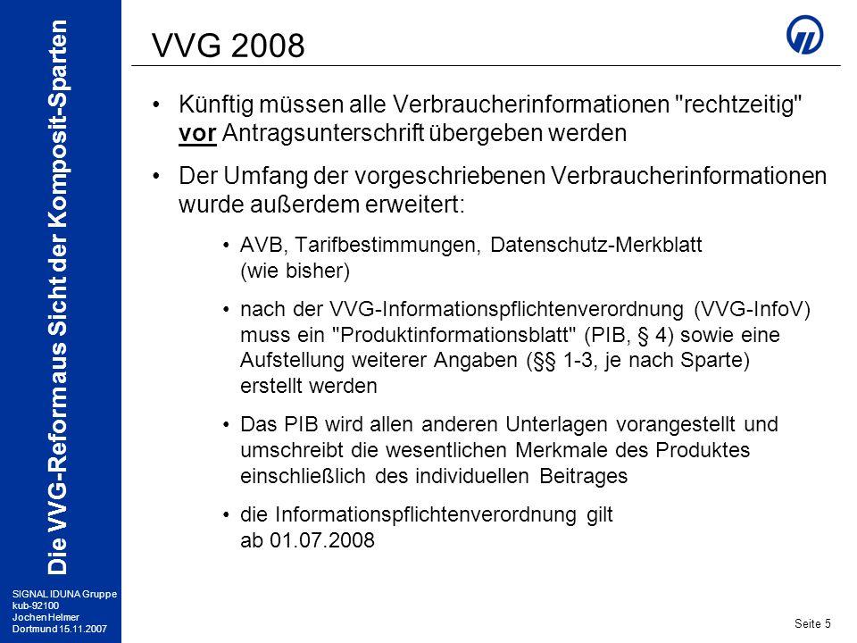 SIGNAL IDUNA Gruppe kub-92100 Jochen Helmer Dortmund 15.11.2007 Die VVG-Reform aus Sicht der Komposit-Sparten Seite 6 VVG 2008 Ausnahmeregelungen zur Übergabe der Unterlagen vor Vertragserklärung ausdrücklicher Verzicht des VN auf Übergabe der Verbraucherinformationen vor Abgabe der Vertragserklärung dazu ist eine gesonderte schriftliche Erklärung des VN erforderlich – Ausnahmeregelung .