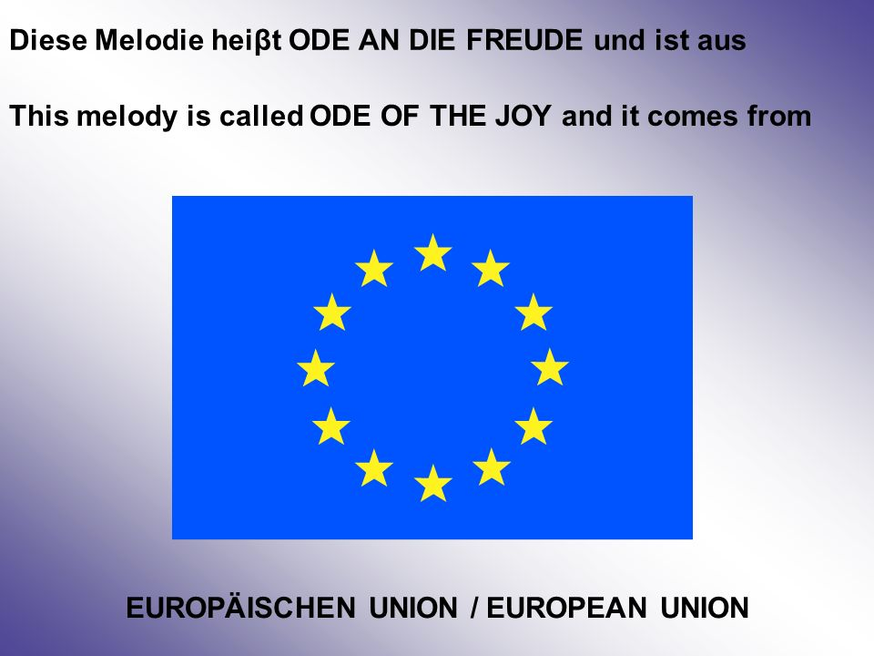 This melody is called ODE OF THE JOY and it comes from Diese Melodie heiβt ODE AN DIE FREUDE und ist aus EUROPÄISCHEN UNION / EUROPEAN UNION