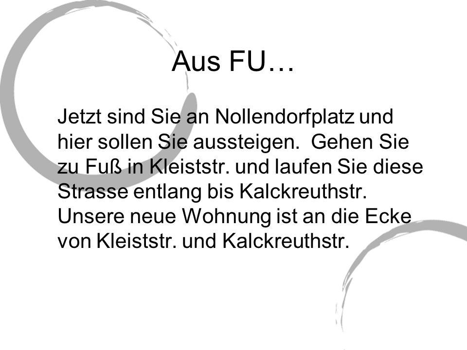 Aus FU… Jetzt sind Sie an Nollendorfplatz und hier sollen Sie aussteigen.