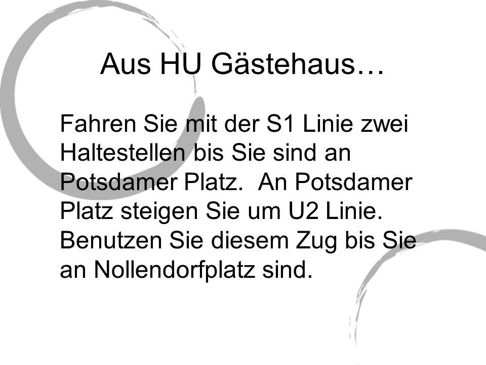 Aus HU Gästehaus… Fahren Sie mit der S1 Linie zwei Haltestellen bis Sie sind an Potsdamer Platz.
