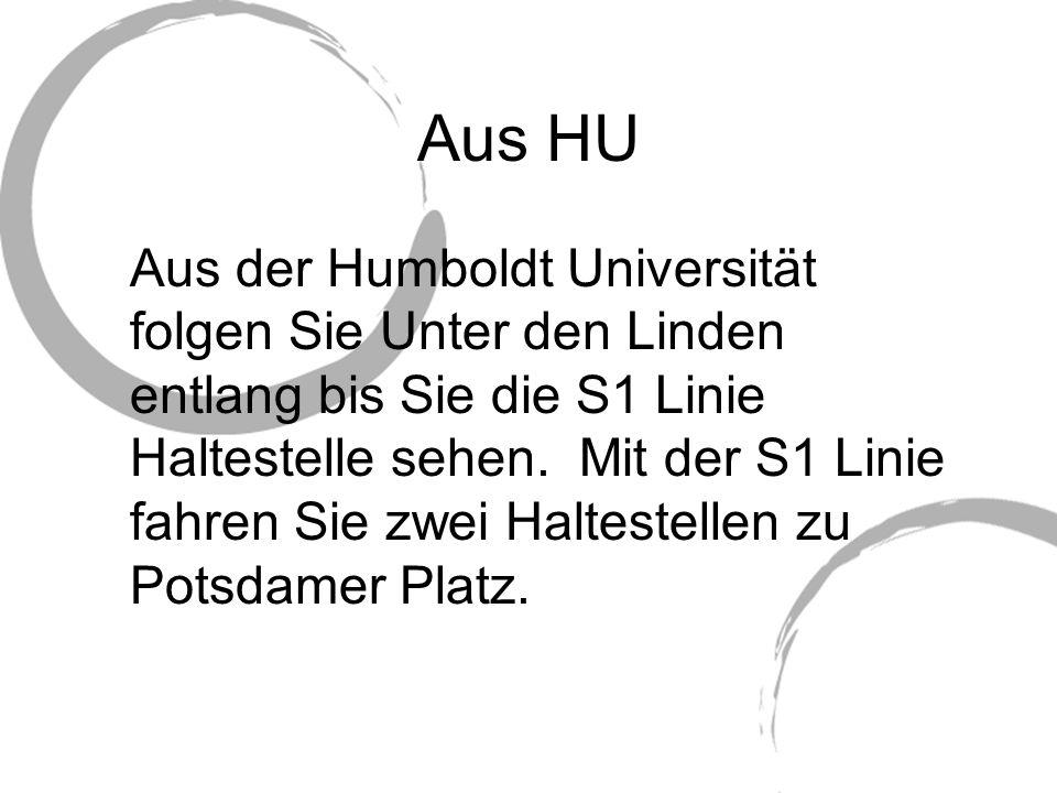 Aus HU Aus der Humboldt Universität folgen Sie Unter den Linden entlang bis Sie die S1 Linie Haltestelle sehen.