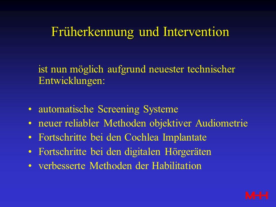ist nun möglich aufgrund neuester technischer Entwicklungen: automatische Screening Systeme neuer reliabler Methoden objektiver Audiometrie Fortschrit