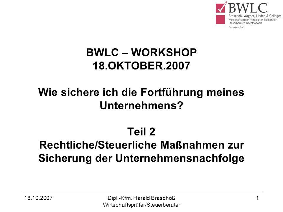 18.10.2007Dipl.-Kfm. Harald Braschoß Wirtschaftsprüfer/Steuerberater 1 BWLC – WORKSHOP 18.OKTOBER.2007 Wie sichere ich die Fortführung meines Unterneh