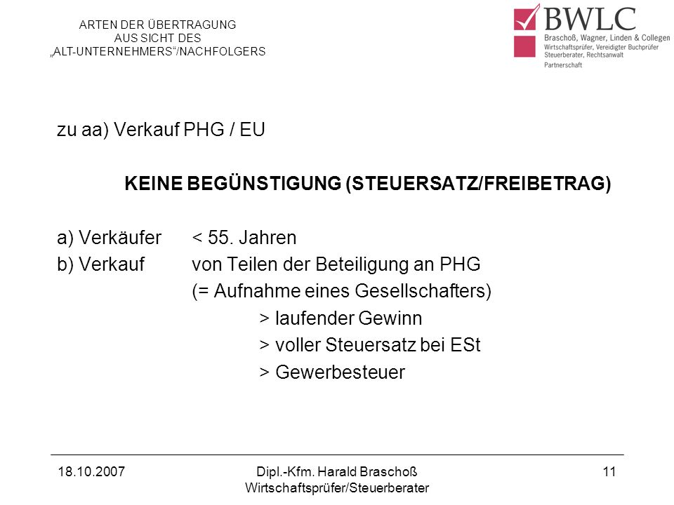 18.10.2007Dipl.-Kfm. Harald Braschoß Wirtschaftsprüfer/Steuerberater 11 zu aa) Verkauf PHG / EU KEINE BEGÜNSTIGUNG (STEUERSATZ/FREIBETRAG) a) Verkäufe