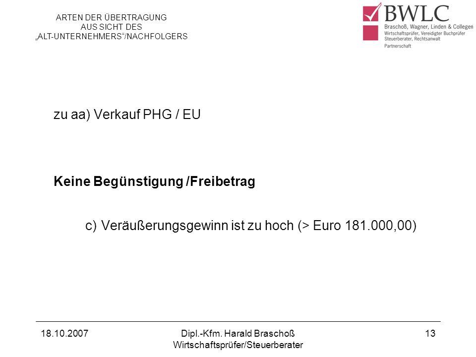 18.10.2007Dipl.-Kfm. Harald Braschoß Wirtschaftsprüfer/Steuerberater 13 zu aa) Verkauf PHG / EU Keine Begünstigung /Freibetrag c)Veräußerungsgewinn is