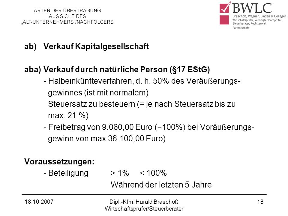 18.10.2007Dipl.-Kfm. Harald Braschoß Wirtschaftsprüfer/Steuerberater 18 ab) Verkauf Kapitalgesellschaft aba)Verkauf durch natürliche Person (§17 EStG)
