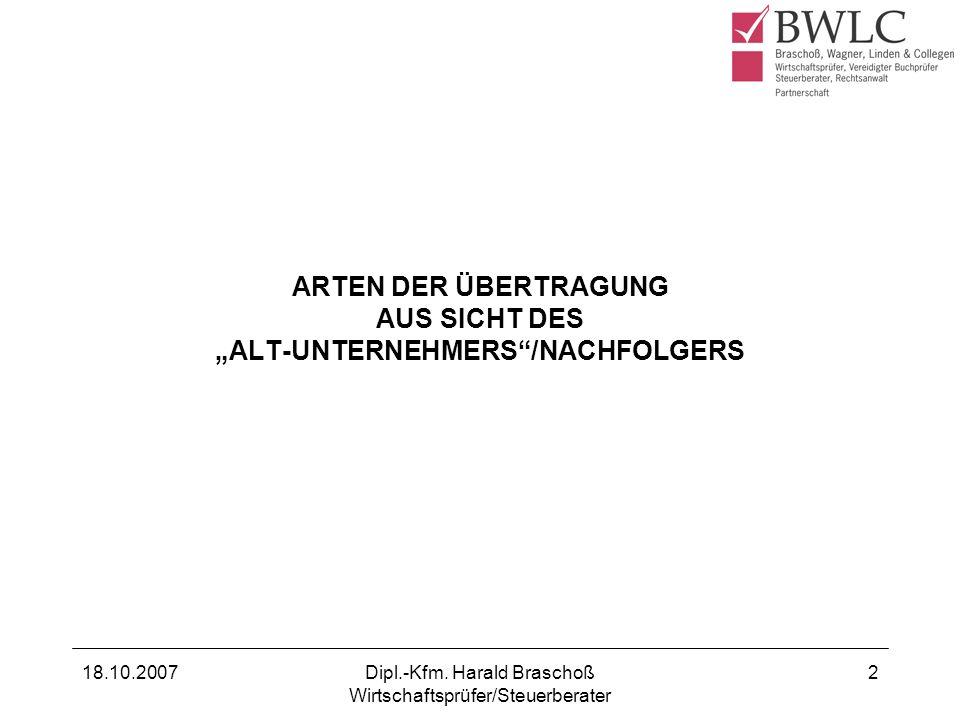 18.10.2007Dipl.-Kfm. Harald Braschoß Wirtschaftsprüfer/Steuerberater 2 ARTEN DER ÜBERTRAGUNG AUS SICHT DES ALT-UNTERNEHMERS/NACHFOLGERS