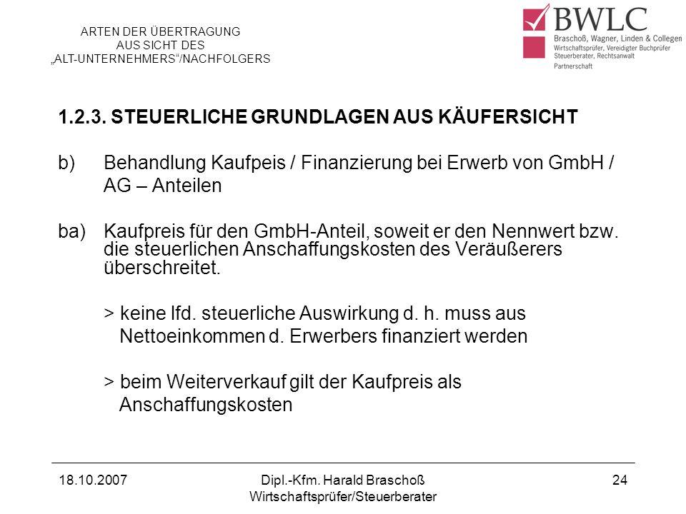 18.10.2007Dipl.-Kfm. Harald Braschoß Wirtschaftsprüfer/Steuerberater 24 1.2.3. STEUERLICHE GRUNDLAGEN AUS KÄUFERSICHT b)Behandlung Kaufpeis / Finanzie