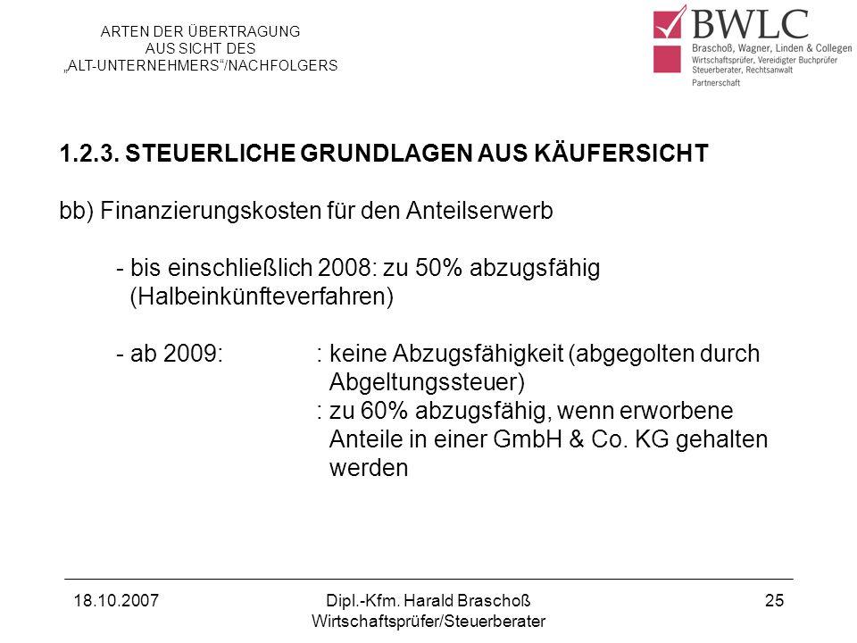 18.10.2007Dipl.-Kfm. Harald Braschoß Wirtschaftsprüfer/Steuerberater 25 1.2.3. STEUERLICHE GRUNDLAGEN AUS KÄUFERSICHT bb) Finanzierungskosten für den