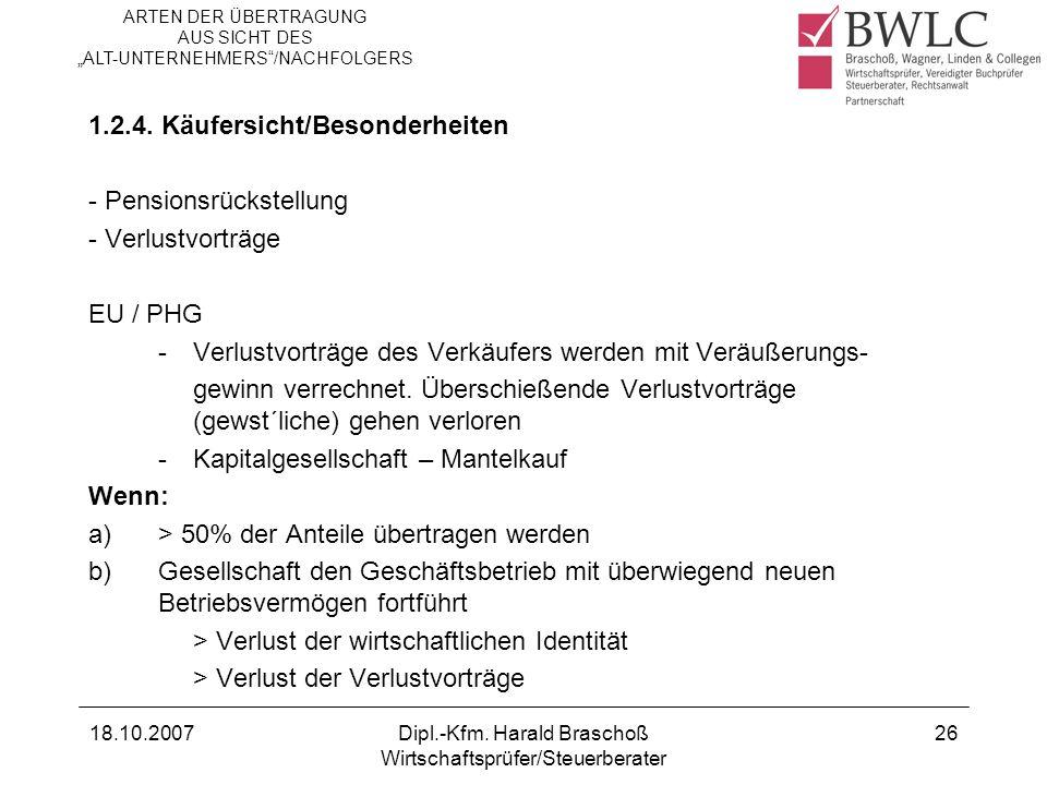 18.10.2007Dipl.-Kfm. Harald Braschoß Wirtschaftsprüfer/Steuerberater 26 1.2.4. Käufersicht/Besonderheiten - Pensionsrückstellung - Verlustvorträge EU