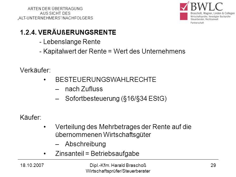 18.10.2007Dipl.-Kfm. Harald Braschoß Wirtschaftsprüfer/Steuerberater 29 1.2.4. VERÄUßERUNGSRENTE - Lebenslange Rente - Kapitalwert der Rente = Wert de