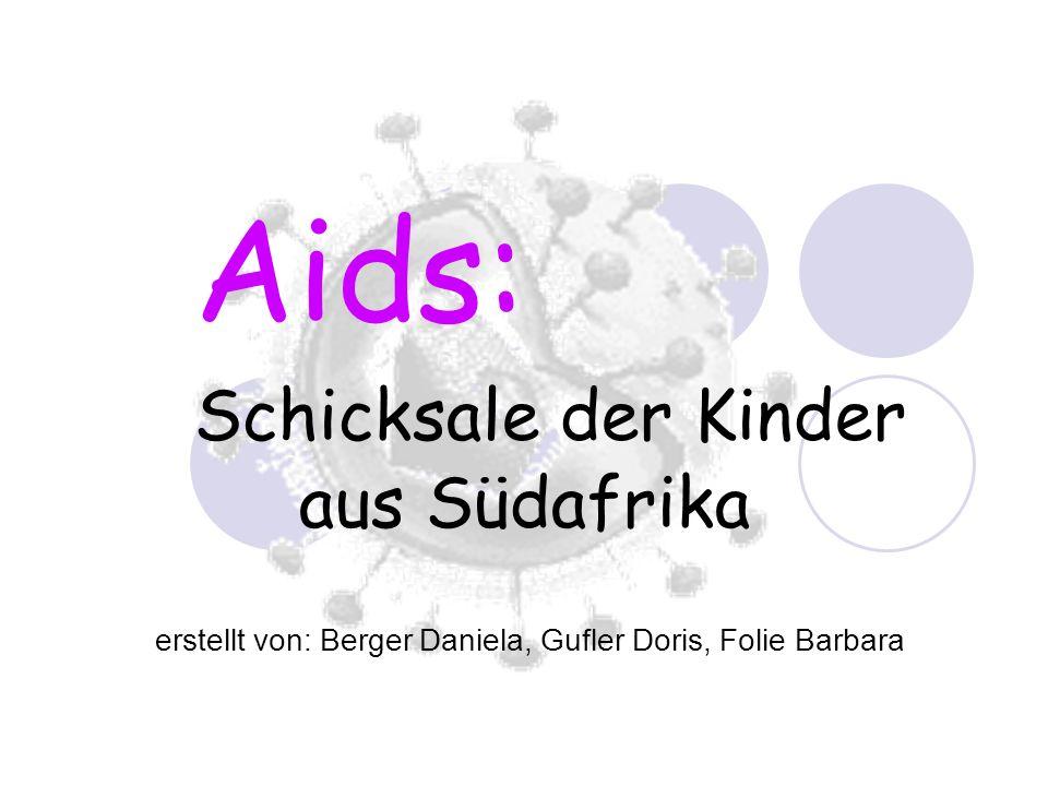 Aids: Schicksale der Kinder aus Südafrika erstellt von: Berger Daniela, Gufler Doris, Folie Barbara
