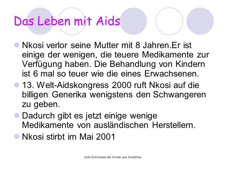 Aids-Schicksale der Kinder aus Südafrika Das Leben mit Aids Nkosi verlor seine Mutter mit 8 Jahren.Er ist einige der wenigen, die teuere Medikamente z