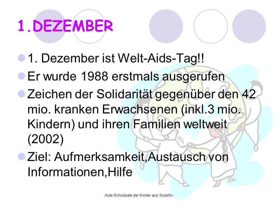 Aids-Schicksale der Kinder aus Südafrika 1.DEZEMBER 1. Dezember ist Welt-Aids-Tag!! Er wurde 1988 erstmals ausgerufen Zeichen der Solidarität gegenübe