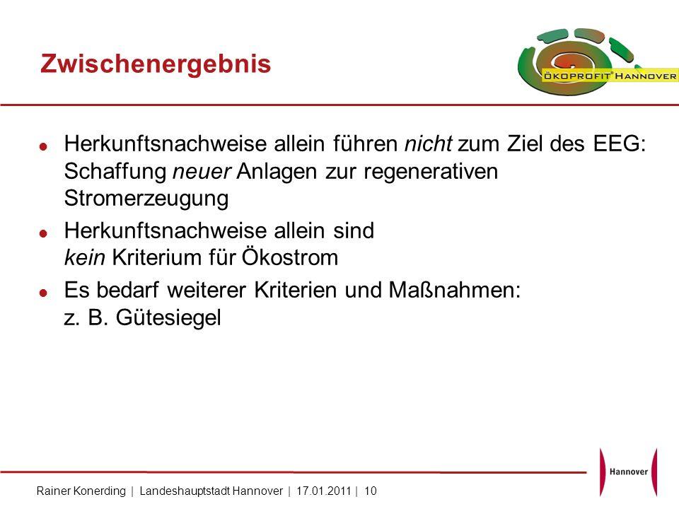 Rainer Konerding | Landeshauptstadt Hannover | 17.01.2011 | 10 Zwischenergebnis Herkunftsnachweise allein führen nicht zum Ziel des EEG: Schaffung neu