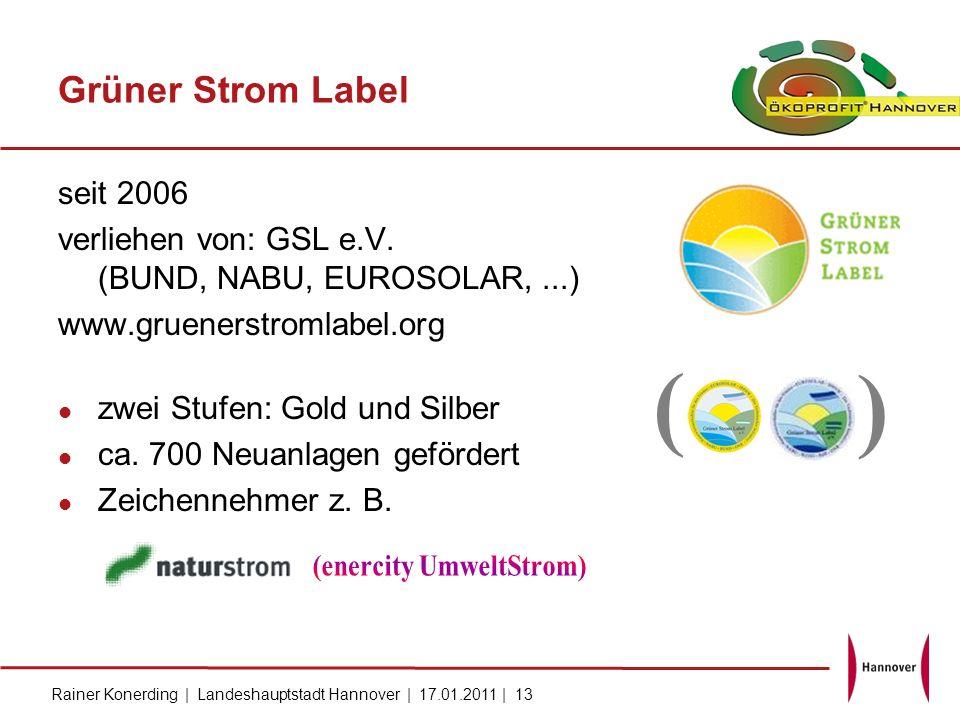 Rainer Konerding | Landeshauptstadt Hannover | 17.01.2011 | 13 Grüner Strom Label seit 2006 verliehen von: GSL e.V. (BUND, NABU, EUROSOLAR,...) www.gr