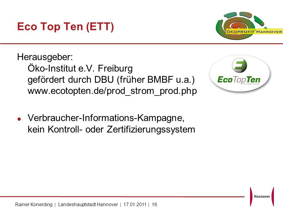Rainer Konerding | Landeshauptstadt Hannover | 17.01.2011 | 16 Eco Top Ten (ETT) Herausgeber: Öko-Institut e.V. Freiburg gefördert durch DBU (früher B