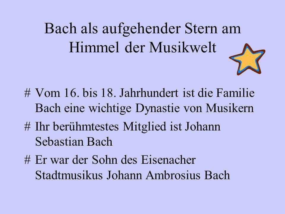 Bach als aufgehender Stern am Himmel der Musikwelt #Vom 16.