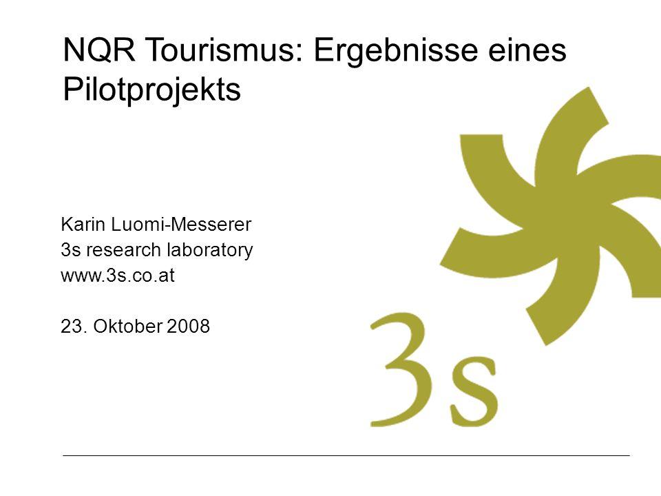 NQR Tourismus: Ergebnisse eines Pilotprojekts Karin Luomi-Messerer 3s research laboratory www.3s.co.at 23. Oktober 2008