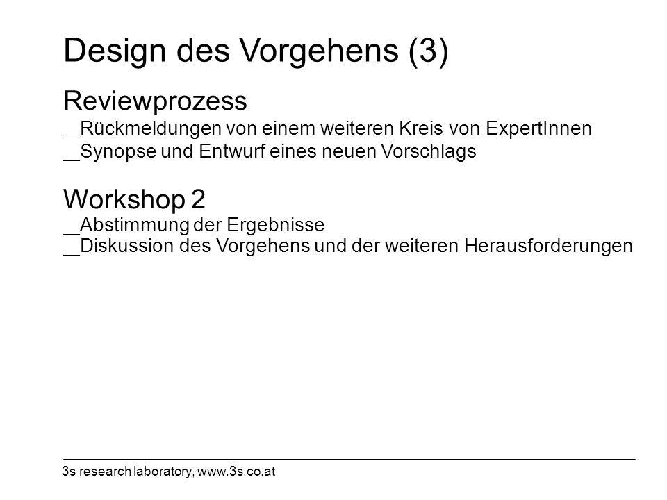 3s research laboratory, www.3s.co.at Design des Vorgehens (3) Reviewprozess __ Rückmeldungen von einem weiteren Kreis von ExpertInnen __ Synopse und E
