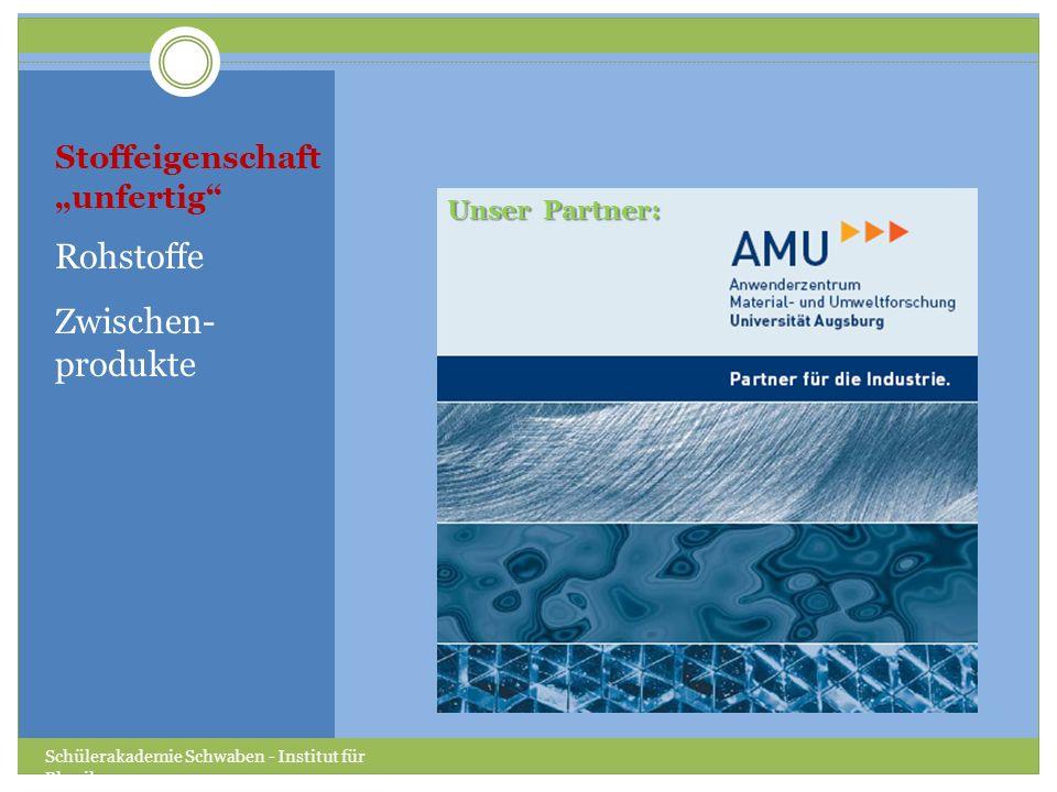 Stoffeigenschaft unfertig Rohstoffe Zwischen- produkte Schülerakademie Schwaben - Institut für Physik Unser Partner: