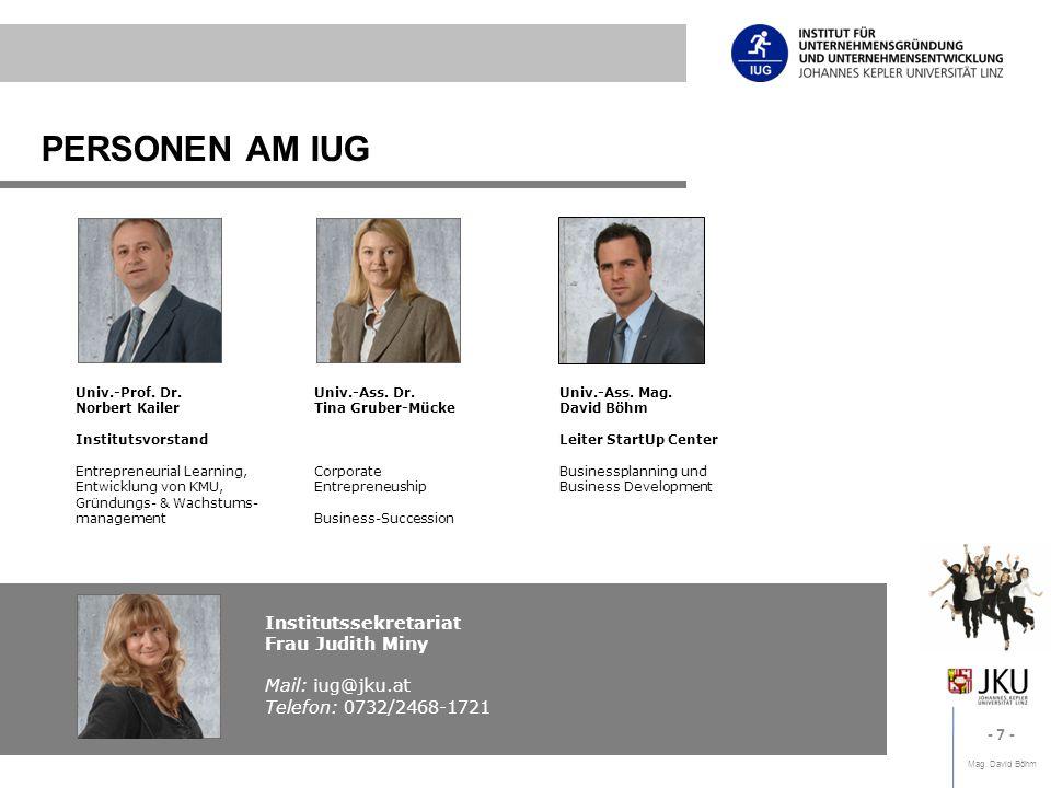 Mag. David Böhm - 7 - PERSONEN AM IUG Univ.-Prof. Dr. Norbert Kailer Institutsvorstand Entrepreneurial Learning, Entwicklung von KMU, Gründungs- & Wac