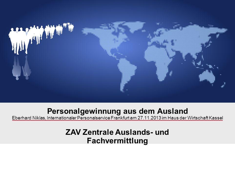 Personalgewinnung aus dem Ausland Eberhard Niklas, Internationaler Personalservice Frankfurt am 27.11.2013 im Haus der Wirtschaft Kassel ZAV Zentrale