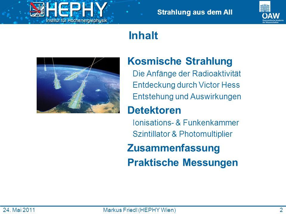 Strahlung aus dem All 2Markus Friedl (HEPHY Wien)24. Mai 2011 Inhalt Kosmische Strahlung Die Anfänge der Radioaktivität Entdeckung durch Victor Hess E